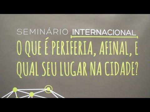 Seminário Internacional sobre Periferias - O que é Periferia afinal?