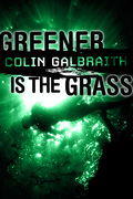 Greener is the Grass, a novella by Colin Galbraith