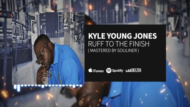 "Kyle Young Jones "" Ruff To The Finish "" ( Mastered by Souliner )"