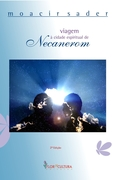 do livro Viagem à cidade espiritual de Necanerom 2ª edição - Moacir Sader