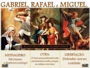 Gabriel, Rafael e Miguel.
