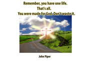 Remember,-you-have-one-life.-That's-all