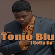 I Gotta Go by Tonio Blu