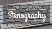 Why Proofreaders Should Learn Steno