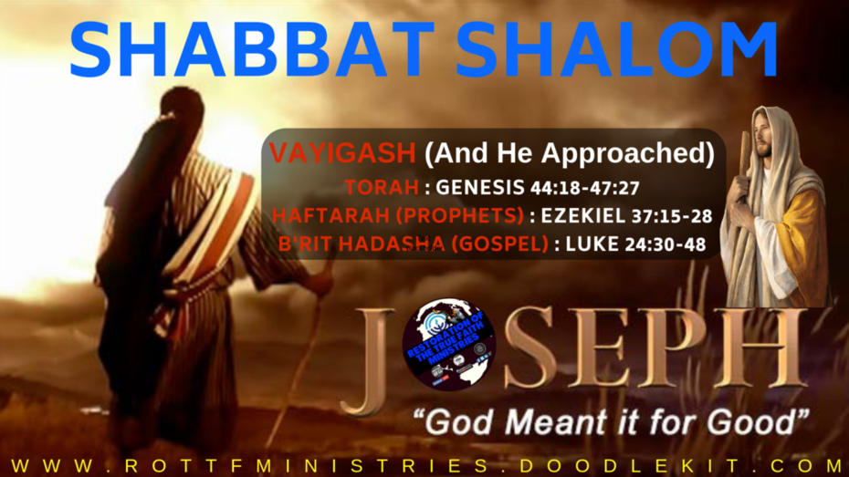 VAYIGASH (And He Approached) SHABBAT SHALOM
