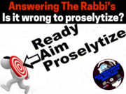 Answering The Rabbi's is it wrong to proselytize