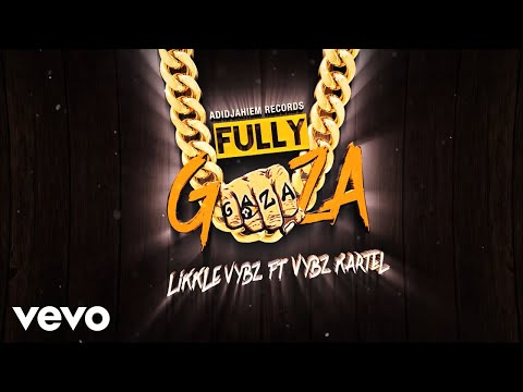 Vybz Kartel, Likkle Vybz - Fully Gaza | Official Lyric Video |