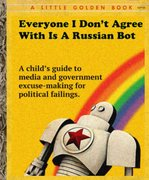 Everyone i dont agree with is a Russian Bot