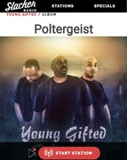 TUNE INTO SLACKER RADIO... TO HEAR YOUR FAVORITE GROUP YOUNG GIFTED HIT SINGLE POLTERGEIST https://www.slacker.com/album/young-gifted/poltergeist