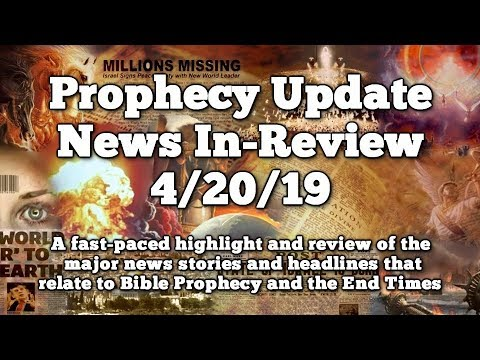 Prophecy Update End Times News Headlines  - 4/20/19