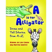 A is for Alligator: Draw and Tell Tales from A-Z