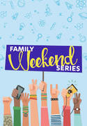 Family Weekend Series