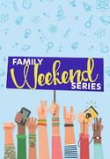 Family Weekend Series