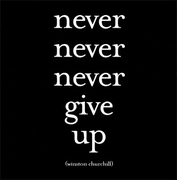 Never, Never, Never give up - Churchill