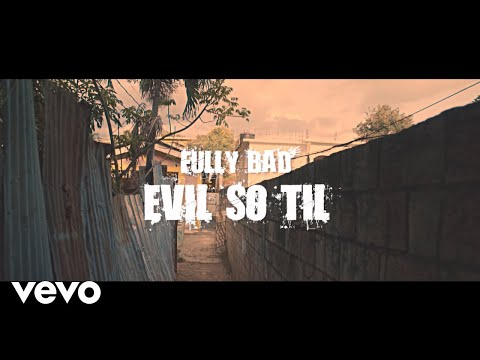 Fully Bad - Evil So Til | Official Video |