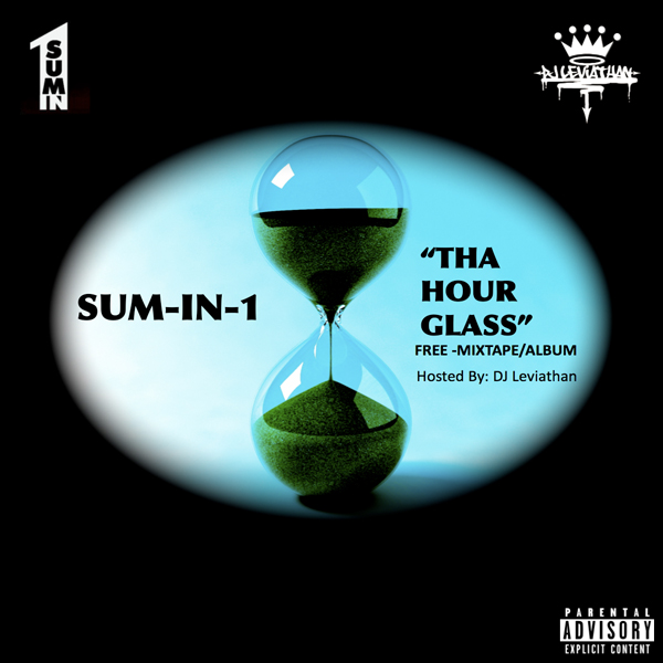 "Free Mixtape/Album - Sum-in-1 ""Tha Hour Glass"" Hosted By: DJ Leviathan"