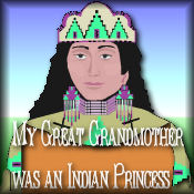 My Great Grandmother was an Indian Princess