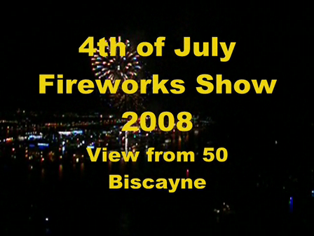 4th of July 2008 Fireworks Show from 50 Biscayne!