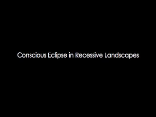 Conscious Eclipse in Recessive Landscapes (10 min)
