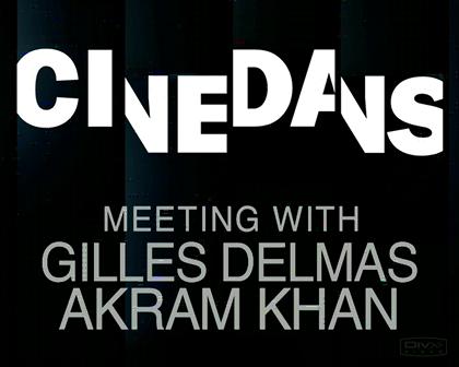 Cinedans: meeting with Akram Khan / Gilles Delmas