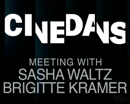 Cinedans: meeting with Brigitte Kramer / Sasha Waltz