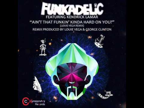 Funkadelic feat. Kendrick Lamar - Ain't That Funkin' Kinda Hard On You?