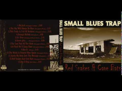 """Small Blues Trap - """"""""Red Snakes & Cave Bats(2010) full album"""