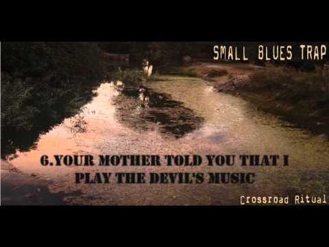"Small Blues Trap - ""Crossroad Ritual""(2006) full album"