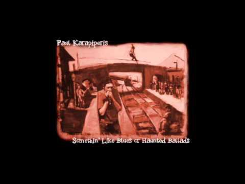 Paul Karapiperis - Somethin' Like Blues or Haunted Ballads (2012) full album