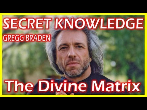 Secret Ancient Knowledge: Gregg Braden - The Divine Matrix