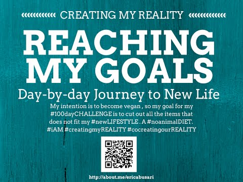 Creating my Reality by Reaching my GOALS in LIFE 100day Challenge DAY 065