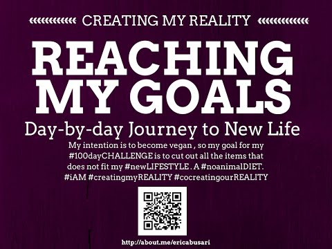 Creating my Reality by Reaching my GOALS in LIFE 100day Challenge DAY 077