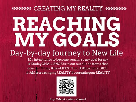 Creating my Reality by Reaching my GOALS in LIFE 100day Challenge DAY 072
