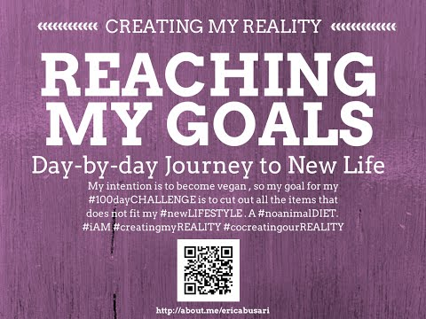 Creating my Reality by Reaching my GOALS in LIFE 100day Challenge DAY 071