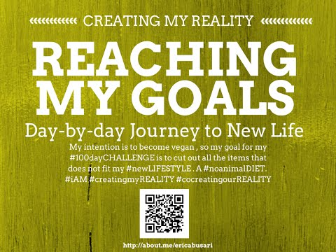 Creating my Reality by Reaching my GOALS in LIFE 100day Challenge DAY 091