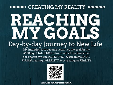 Creating my Reality by Reaching my GOALS in LIFE 100day Challenge DAY 090