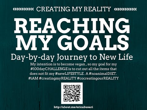 Creating my Reality by Reaching my GOALS in LIFE 100day Challenge DAY 075 and 076