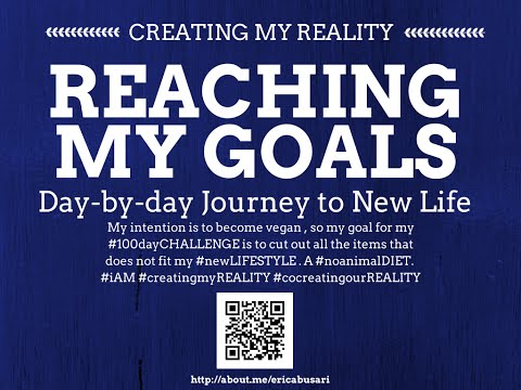 Creating my Reality by Reaching my GOALS in LIFE 100day Challenge DAY 093