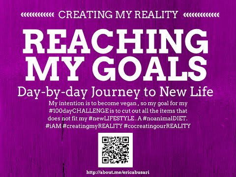 Creating my Reality by Reaching my GOALS in LIFE 100day Challenge DAY 070