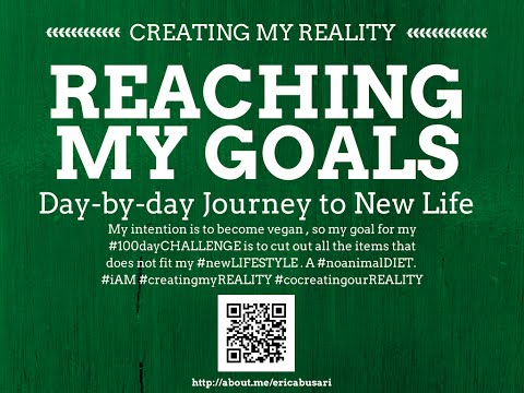 Creating my Reality by Reaching my GOALS in LIFE 100day Challenge DAY 100 (Part 2)