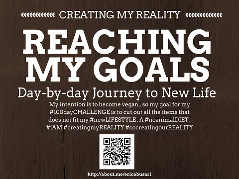 Creating my Reality by Reaching my GOALS in LIFE 100day Challenge DAY 082