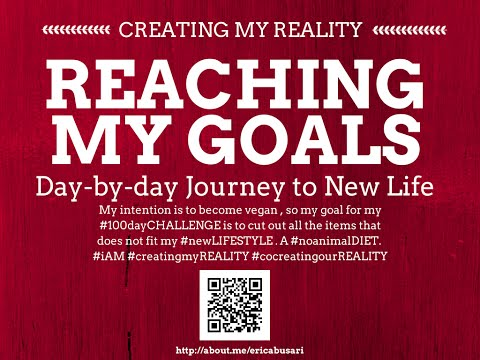 Creating my Reality by Reaching my GOALS in LIFE 100day Challenge DAY 099