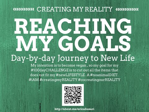 Creating my Reality by Reaching my GOALS in LIFE 100day Challenge DAY 092