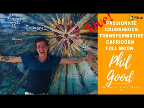 Courageous Passionate & Transformative Capricorn Full Moon LIVE - Phil Good