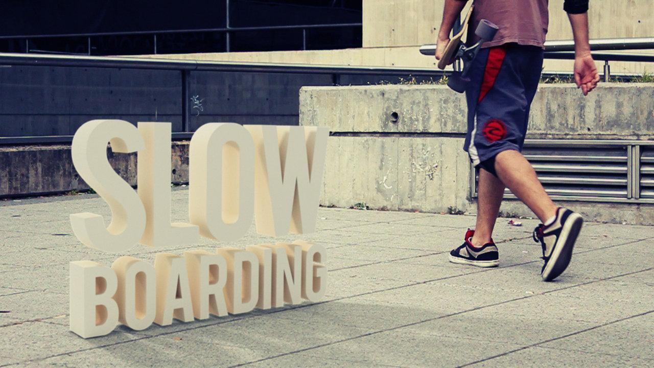 SLOWBOARDING