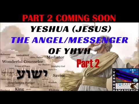 """YESHUA (JESUS) THE ANGEL/MESSENGER OF YAHWEH"" PART 2 COMING SOON"