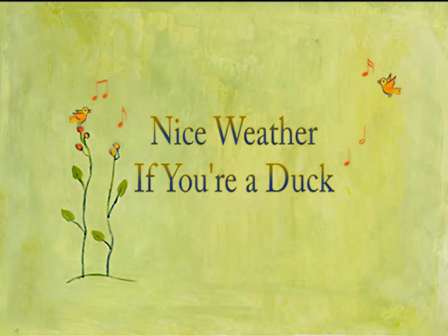 Nice weather if you're a duck.