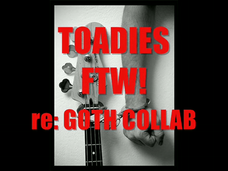 TOADIES FTW! re: Goth Collab