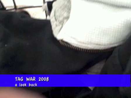 RECAP OF TAG WAR 2008!!!!
