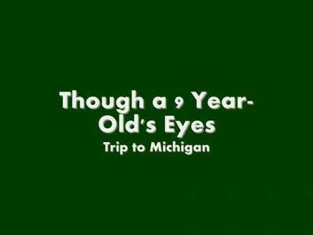 Though a 9 Year-Old's Eyes..Trip to Michigan